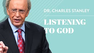 Listening To God – Dr. Charles Stanley