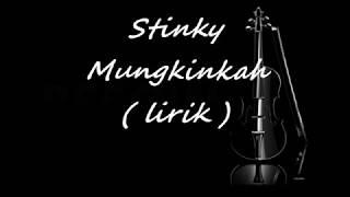 Stinky   Mungkinkah ( Lirik )