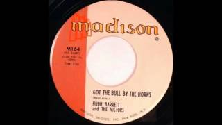 Hugh Barrett and The Victors Got The Bull By The Horns  MADISON 164