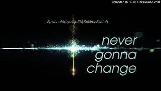 SawanoHiroyuki[nZk]SukimaSwitch never gonna change
