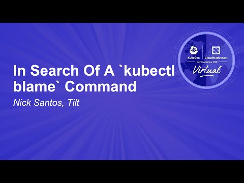 Image thumbnail for talk In Search Of A `kubectl blame` Command