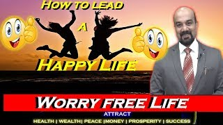 How to lead a Happy Life  Worry free Life - how to lead a happy life   Wilfred Stanley