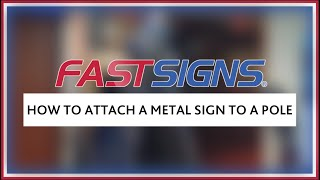 How To Attach A Metal Sign To A Pole | FASTSIGNS®