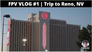 FPV VLOG #1   Trip to Reno, NV
