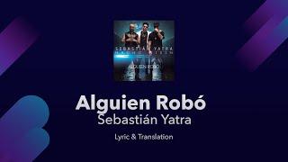 Sebastián Yatra - Alguien Robó Lyrics English and Spanish Translation - ft. Wisin, Nacho