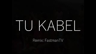 Tu Kabel (Remix: FastmanTV)