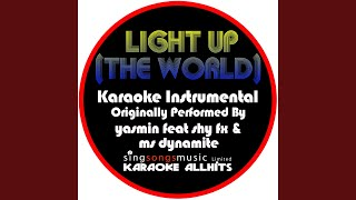 Light Up (The World) (Originally Performed By Yasmin Feat Shy FX & Ms Dynamite) (Instrumental...