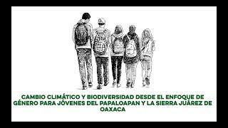 Cambio climático y biodiversidad desde el enfoque de género para jóvenes del Papaloapan y la Sierra
