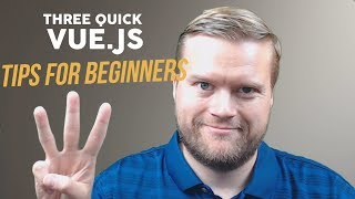 Three Tips For Vue.js Beginners With Mini Tutorial