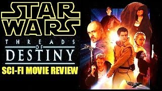 STAR WARS  THREADS OF DESTINY  2014  SciFi Movie Review