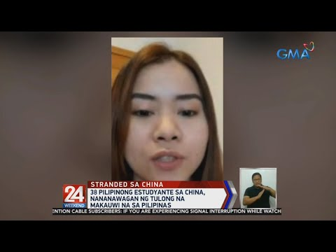 [GMA]  24 Oras: 38 Pilipinong estudyante sa China, nananawagan ng tulong na makauwi na sa Pilipinas