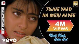 Tujhe Yaad Na Meri Aaye - Kuch Kuch Hota Hai