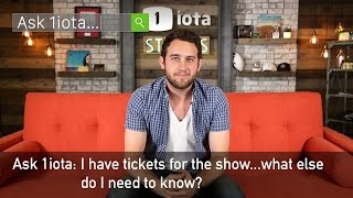 Ask 1iota: I Have Tickets For The Show...what Else Do I Need To Know?