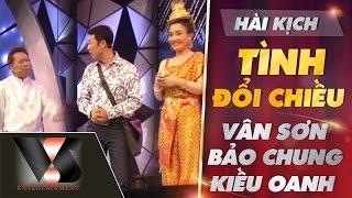Hài kịch Tình Đổi Chiều - Vân Sơn ft Bảo Chung ft Kiều Oanh - Vân Sơn 50