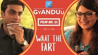 WTF - Waat The Fart - PDT GyANDUu Viral film no.1- Comedy/ Arranged Marriage / Matrimony / Shadi