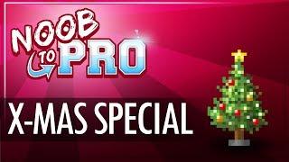 X-Mas SPECIAL - Noob To Pro