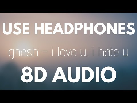 gnash - i hate u, i love u (8D AUDIO) ft. olivia o'brien