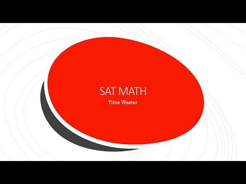 Check out an example of a SAT math problem that is designed to waste your time.