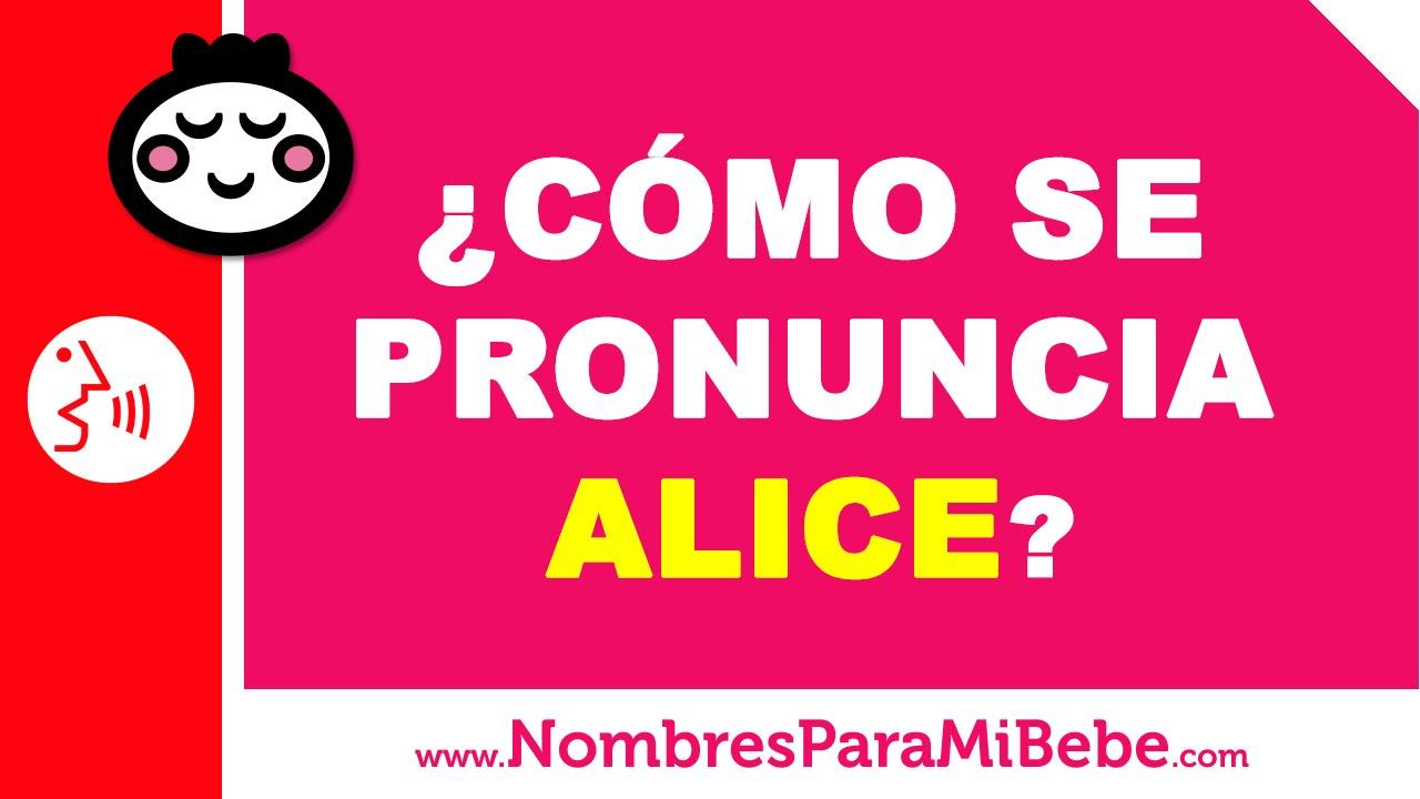 ¿Cómo se pronuncia ALICE en inglés? - www.nombresparamibebe.com