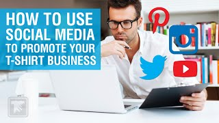 How to Use Social Media to Promote your T-Shirt Business
