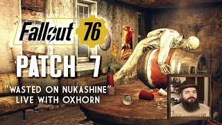 """""""Wasted on Nukashine"""" - Patch 7 for Fallout 76 - Live with Oxhorn"""