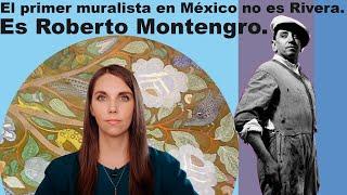 Diego Rivera No Pintó El Primer Mural, Fue Roberto Montenegro.