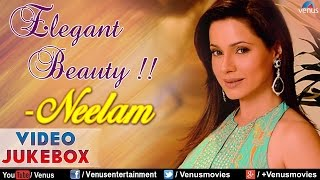 Elegant Beauty  Neelam ~ Bollywood Hits  Video Jukebox