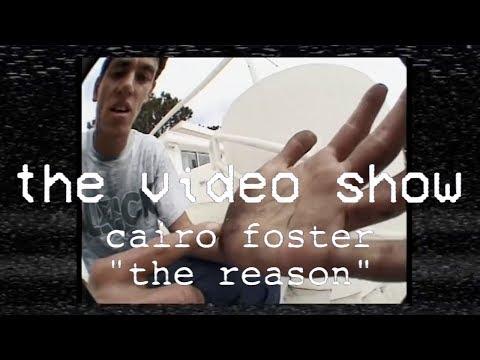 The Video Show | Cairo Foster | The Reason | TransWorld Skateboarding