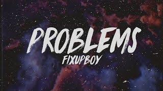 Fixupboy   Problems (Lyrics)