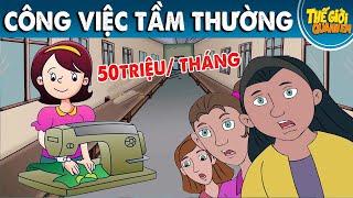 CÔNG VIỆC TẦM THƯỜNG - Phim hoạt hình - Truyện cổ tích - Quà tặng cuộc sống - Khoảnh khắc kỳ diệu