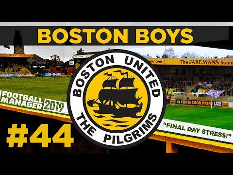 BOSTON BOYS | PART 44 | FINAL DAY DRAMA | Football Manager 2019