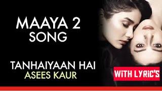 MAAYA 2 Song |_Full Video_|   Tanhaiyaan Hai Full Lyrics