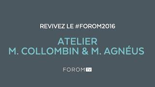 Revivez #FOROM2016 - Atelier M. Collombin & M. Agnéus