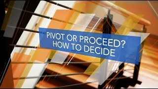 Startups: Pivot or Proceed: How to Decide