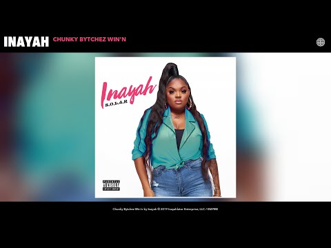 Inayah - Chunky Bytchez Win'n (Audio)