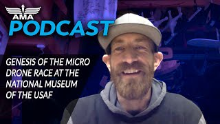 The Genesis of the Micro Drone Race at the National Museum of the USAF | The AMA Podcast
