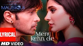 Menu Kehn De (Lyrical Video) | AAP SE MAUSIIQUII | Himesh