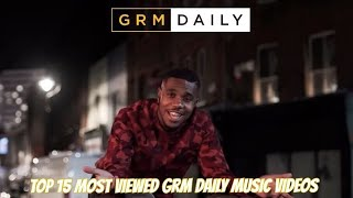Top 15 Most Viewed GRM Daily Music Videos