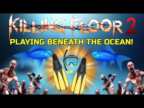 Killing Floor 2 | PLAYING LITERALLY IN THE OCEAN! - Giving The Seal Squeal Another Go!