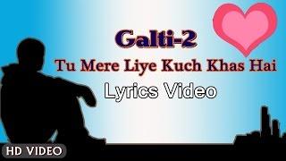 Galti 2- LyricsVideo | Tu Mere Liye Kuch Khas Hai   - YouTube