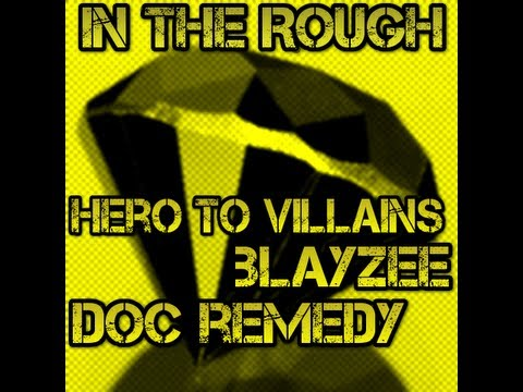 Hero To Villains featuring Blayzee and Doc Remedy - In The Rough