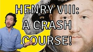King Henry VIII : A Crash Course On Englands Most Famous Monarch