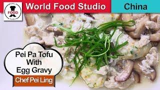 Chinese Pei Pa Tofu With Egg Gravy - Chef Pei Ling - World Food Studio