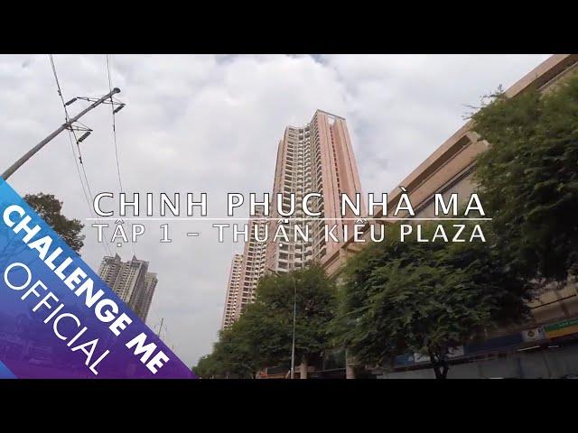 [Tập 1] Thuận Kiều Plaza – Chinh Phục Nhà Ma