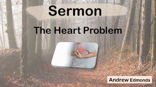 The Heart Problem – Jeremiah 17:1-13, John 16:33