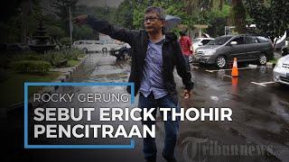 Erick Thohir Pecat Dirut Garuda Indonesia, Rocky Gerung Sebut Itu hanya Pencitraan, 'Cari Panggung'