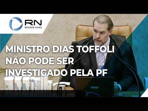Fachin, do STF, proíbe Polícia Federal de investigar ministro Dias Toffoli
