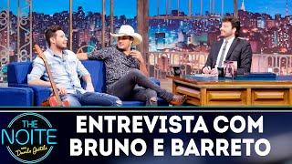 Entrevista com Bruno e Barreto  The noite (07/11/18)