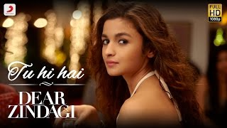 Tu Hi Hai - Song Video - Dear Zindagi