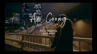 Tuyển Tập Những Bài Piano Cover Của An Coong 2018 (Part 2) || PIANO COVER #ANCOONG